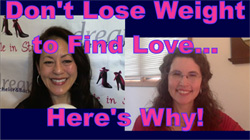 Show #188: Don't Lose Weight to Find Love...Here's Why!