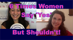 "Show #198: 6 Times Women Say ""Yes"", But Shouldn't"