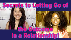 Show #238: Secrets to Letting Go of the Outcome in a Relationship!