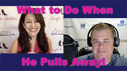 Show #250: What to Do When He Pulls Away!
