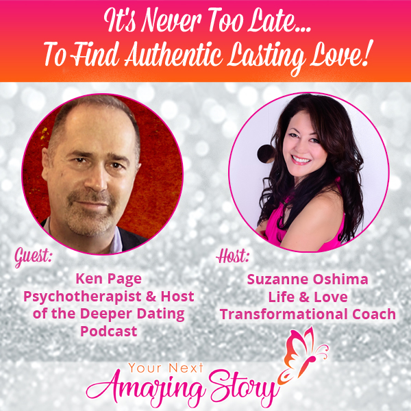 It's Never Too Late...To Find Authentic Lasting Love!