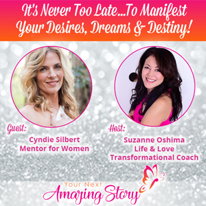 It's Never Too Late To Manifest Your Desires, Dreams & Destiny!