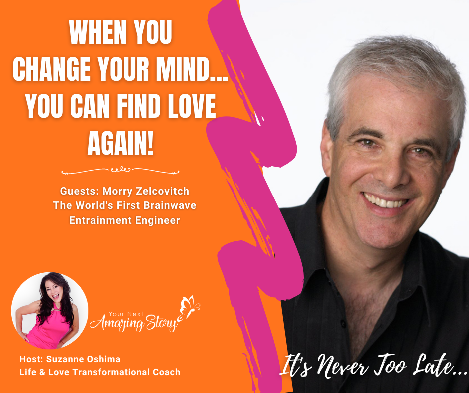 When You Change Your Mind...You Can Find Love Again!